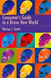 Wesley J. Smith: Consumers Guide to a Brave New World