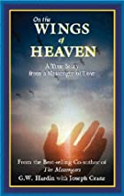 On The Wings Of Heaven: A True Story from a…