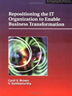 Repositioning the IT Organization to Enable…