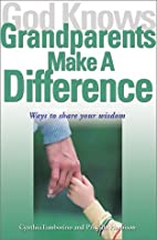 God Knows Grandparents Make a Difference;…