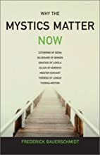 Why the Mystics Matter Now by Frederick…