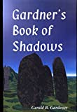 Gardner, Gerald B.: Gardner's Book of Shadows