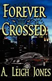 Jones, A. Leigh: Forever Crossed
