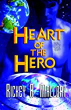 Heart of the Hero by Rickey Mallory