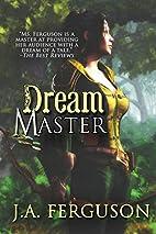 DreamMaster by J. A. Ferguson