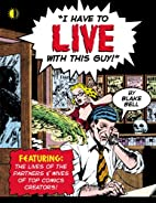 I Have to Live With This Guy! by Blake Bell