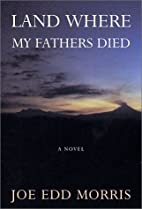 Land Where My Fathers Died by Joe Edward…