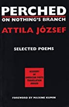 Perched on Nothing's Branch by Attila Jozsef