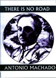 Machado, Antonio: There is No Road: Proverbs by Antonio Machado (Companions for the Journey)
