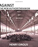 Giroux, Henry: Against the New Authoritarianism: Politics After Abu Ghraib