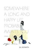 Somewhere a Long and Happy Life Probably…