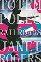 Totem Poles and Railroads by Janet Rogers
