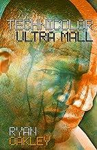 Technicolor Ultra Mall by Ryan Oakley