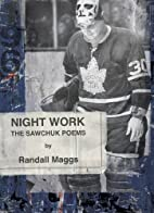 Night Work: The Sawchuk Poems by Randall…