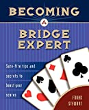 Stewart, Frank: Becoming a Bridge Expert: Sure-fire Tips and Secrets to Boost Your Scores