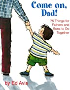 Come On Dad!: 75 Things for Fathers and Sons…