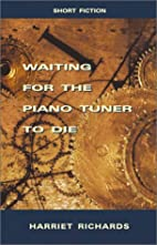Waiting for the Piano Tuner to Die by…
