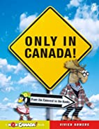 Only in Canada!: From the Colossal to the…