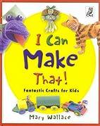 I Can Make That!: Fantastic Crafts for Kids…