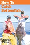 White, Charlie: How to Catch Bottomfish