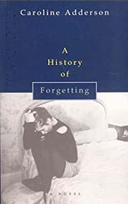 A History of Forgetting by Caroline Adderson
