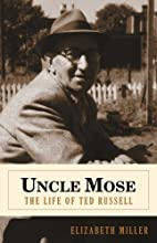 Uncle Mose The life of ted russell by…