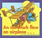 An Aardvark Flew an Airplane... and Other…