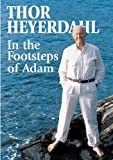 Thor Heyerdahl: In the Footsteps of Adam: A Memoir