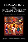 Porter, Stanley E.: Unmasking the Pagan Christ: An Evangelical Response to the Cosmic Christ Idea