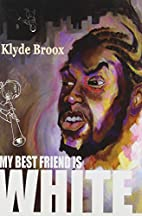 My Best Friend is White by Klyde Broox