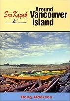 Sea Kayak Around Vancouver Island by Doug…