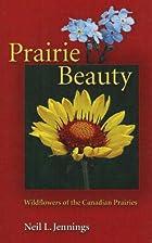 Prairie Beauty: Wildflowers of the Canadian…