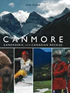 Canmore, Kananaskis and the Canadian Rockies…