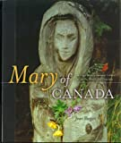 Skogan, Joan: Mary of Canada: The Virgin Mary in Canadian Culture, Spirituality, History and Geography