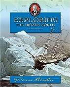 Exploring the Frozen North: Pierre Berton's…