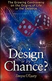 Denyse O'Leary: By Design Or By Chance?: The Growing Controversy On The Origins Of Life In The Universe