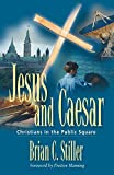 Stiller, Brian C.: Jesus And Caesar: Christians In The Public Square