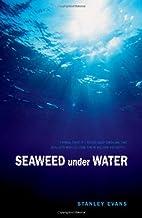 Seaweed Under Water by Stanley Evans