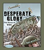 Desperate Glory: The Story of WWI (Stories…