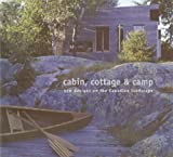 McDonald, Christopher: Cabin, Cottage And Camp: New Designs on the Canadian Landscape