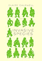 Invasive Species by Claire Caldwell