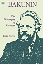 Bakunin: The Philosophy of Freedom by Brian…