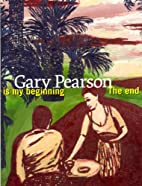 Gary Pearson : The end is my beginning by…