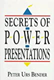 Bender, Peter Urs: Secrets of Power Presentations