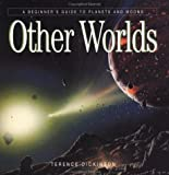 Terence Dickinson: Other Worlds: A Beginners Guide to Planets and Moons