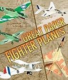 Great Paper Fighter Planes by Norman Schmidt