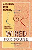 Biderman, Beverly: Wired for Sound: A Journey into Hearing