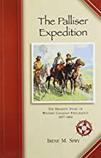 The Palliser Expedition by Irene M. Spry