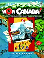 Wow Canada!: Exploring this Land from Coast…