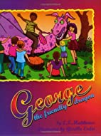 George, the Friendly Dragon by E.T. Matthews